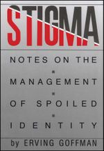 Stigma : Notes on the Management of Spoiled Identity - Erving Goffman