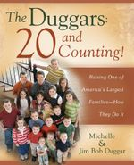 The Duggars: 20 and Counting! : Raising One of America's Largest Families--How the - Jim Bob Duggar
