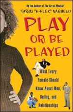 Play or Be Played : What Every Female Should Know About Men, Dating, a - Tariq