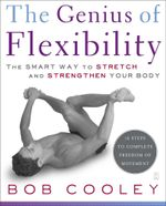 The Genius of Flexibility : The Smart Way to Stretch and Strengthen Your Body - Robert Donald Cooley