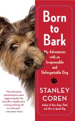 Born to Bark : My Adventures with an Irrepressible and Unforgettable Dog - Stanley Coren