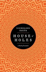 House of Holes : A Book of Raunch - Nicholson Baker