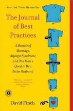 The Journal of Best Practices : A Memoir of Marriage, Asperger Syndrome, and One Man's Quest to Be a Better Husband - David Finch