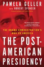 The Post-American Presidency : The Obama Administration's War on America - Pamela Geller