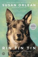 Rin Tin Tin : The Life and the Legend - Susan Orlean
