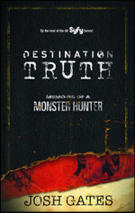 Destination Truth : Memoirs of a Monster Hunter - Josh Gates