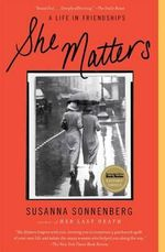 She Matters : A Life in Friendships - Susanna Sonnenberg