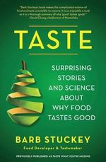 Taste : Surprising Stories and Science about Why Food Tastes Good - Barb Stuckey