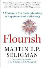 Flourish : A Visionary New Understanding of Happiness and Well-Being - Martin E. P. Seligman