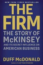 The Firm : The Story of McKinsey and Its Secret Influence on American Business - Duff McDonald