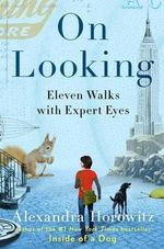 On Looking : Eleven Walks with Expert Eyes - Alexandra Horowitz