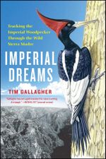 Imperial Dreams : Tracking the Imperial Woodpecker Through the Wild Sierra Madre - Tim Gallagher