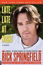 Late, Late at Night : A Memoir - Rick Springfield