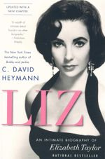 Liz : An Intimate Biography of Elizabeth Taylor - C. David Heymann