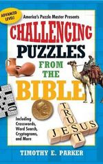 Challenging Puzzles from the Bible : Including Crosswords, Word Search, Cryptograms, and More - Timothy E. Parker