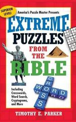 Extreme Puzzles from the Bible : Including Crosswords, Word Search, Cryptograms, and More - Timothy E. Parker