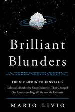 Brilliant Blunders : From Darwin to Einstein - Colossal Mistakes by Great Scientists That Changed Our Understanding of Life and the Universe - Mario Livio