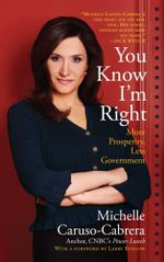 You Know I'm Right : More Prosperity, Less Government - Michelle Caruso-Cabrera