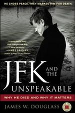JFK and the Unspeakable :  Why He Died and Why It Matters - James W Douglass