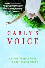 Carly's Voice : Breaking Through Autism - Arthur Fleischmann