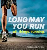 Long May You Run : all. things. running. - Chris Cooper