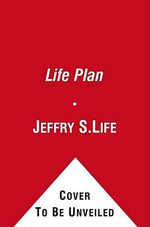 The Life Plan : How Any Man Can Achieve Lasting Health, Great Sex and a Stronger, Leaner Body - Jeffry S. Life