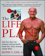 The Life Plan : How Any Man Can Achieve Lasting Health, Great Sex, and a Stronger, Leaner Body - Jeffry S. Life