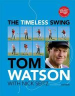 The Timeless Swing - Tom Watson
