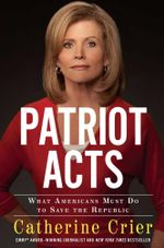 Patriot Acts : What Americans Must Do to Save the Republic - Catherine Crier
