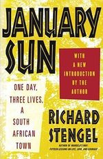 January Sun : One Day, Three Lives, a South African Town - Richard Stengel