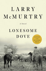 Lonesome Dove : Lonesome Dove - Larry McMurtry