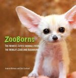ZooBorns :  The Newest, Cutest Animals from the World's Zoos and Aquariums - Andrew Bleiman