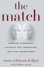 The Match : Complete Strangers, a Miracle Face Transplant, Two Lives Transformed - Susan Whitman Helfgot