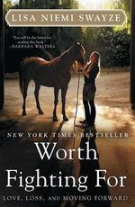 Worth Fighting for : Love, Loss, and Moving Forward - Lisa Niemi Swayze