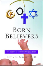 Born Believers : The Science of Children's Religious Belief - Justin L. Barrett