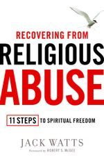 Recovering from Religious Abuse : 11 Steps to Spiritual Freedom - Jack Watts