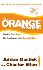 The Orange Revolution : How One Great Team Can Transform an Entire Organization - Adrian Gostick
