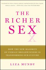 The Richer Sex : How the New Majority of Female Breadwinners Is Transforming Sex, Love and Family - Liza Mundy