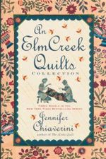 An Elm Creek Quilts Collection : Three Novels in the New York Times Bestselling Series    - Jennifer Chiaverini