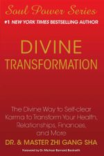 Divine Transformation : The Divine Way to Self-clear Karma to Transform Your Health, Relationships, Finances, and More - Zhi Gang Sha