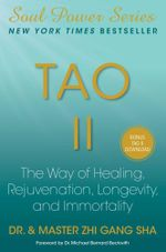 Tao II : The Way of Healing, Rejuvenation, Longevity, and Immortality - Zhi Gang Sha