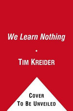 We Learn Nothing : Essays and Cartoons - Tim Kreider