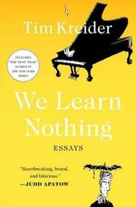 We Learn Nothing : Essays - Tim Kreider