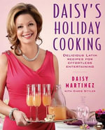 Daisy's Holiday Cooking : Delicious Latin Recipes for Effortless Entertaining - Daisy Martinez