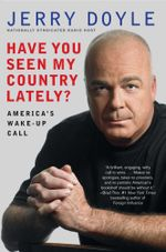 Have You Seen My Country Lately? : America's Wake-Up Call - Jerry Doyle