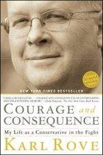 Courage and Consequence : My Life as a Conservative in the Fight - Karl Rove