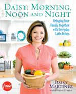 Daisy: Morning, Noon and Night : Bringing Your Family Together with Everyday Latin - Daisy Martinez