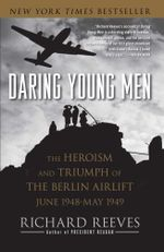 Daring Young Men : The Heroism and Triumph of The Berlin Airlift-June - Richard Reeves
