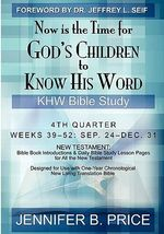 Now Is the Time for God's Children to Know His Word : 4th Quarter - Khw Bible Study - Jennifer B Price