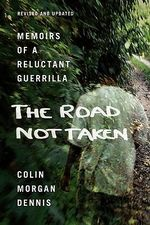 The Road Not Taken : Memoirs of a Reluctant Guerrilla - Colin Morgan Dennis